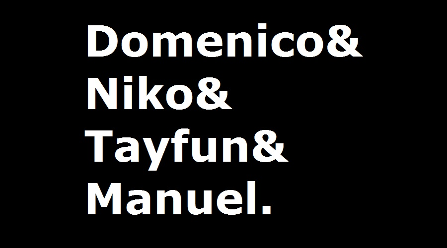 Domenico & Niko & Tayfun & Manuel